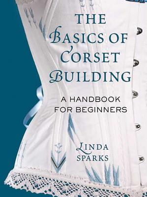 The Basics of Corset Building By Linda, Sparks